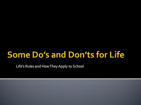Lifes Rules and How They Apply to School. Do eat healthy snacks. Dont bring candy, gum or seeds to school.
