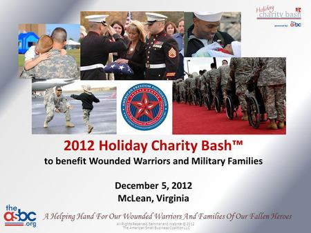 All Rights Reserved. Seminar and Webinar © 2012 The American Small Business Coalition LLC A Helping Hand For Our Wounded Warriors And Families Of Our Fallen.