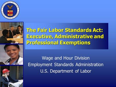 The Fair Labor Standards Act: Executive, Administrative and Professional Exemptions Wage and Hour Division Employment Standards Administration U.S. Department.
