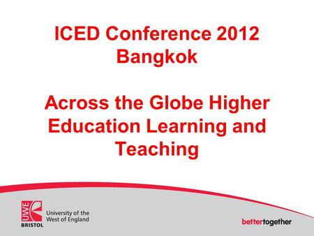 ICED Conference 2012 Bangkok Across the Globe Higher Education Learning and Teaching.