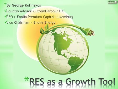 * By George Kofinakos Country Advisor > StormHarbour UK CEO > Enolia Premium Capital Luxemburg Vice Chairman > Enolia Energy.