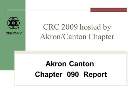 REGION V CRC 2009 hosted by Akron/Canton Chapter Akron Canton Chapter 090 Report.