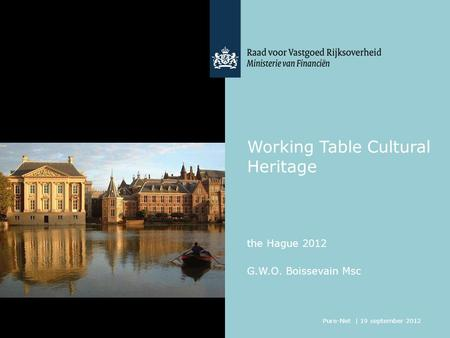 Working Table Cultural Heritage G.W.O. Boissevain Msc the Hague 2012 Pure-Net | 19 september 2012.