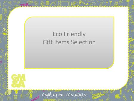 Eco Friendly Gift Items Selection Eco Friendly Gift Items Selection.