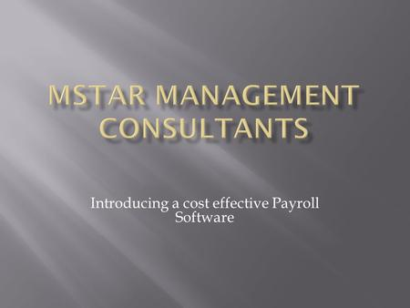Introducing a cost effective Payroll Software. Salient Features Flexible and User definable Easy integration with any ERP system Quick upgrade policy.