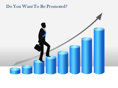 8 7 6 5 4 3 2 1 Do You Want To Be Promoted?. Introduction Generally, a promotion within any educational institution/company is a goal among most of the.
