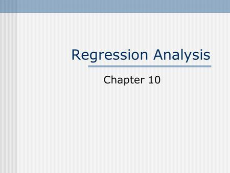 Regression Analysis Chapter 10. 2 Regression and Correlation Techniques that are used to establish whether there is a mathematical relationship between.
