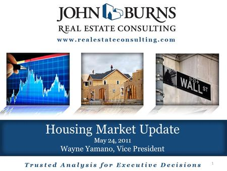 Housing Market Update May 24, 2011 Wayne Yamano, Vice President 1.