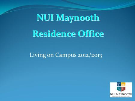 Living on Campus 2012/2013 NUI Maynooth Residence Office.