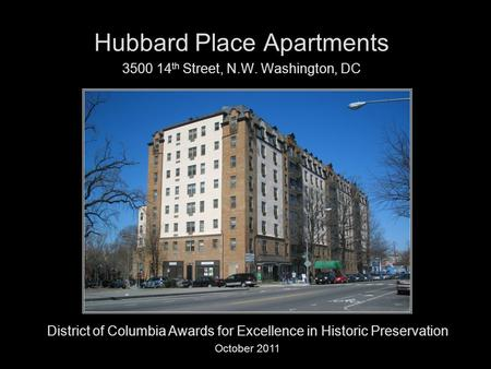 Hubbard Place Apartments 3500 14 th Street, N.W. Washington, DC District of Columbia Awards for Excellence in Historic Preservation October 2011.