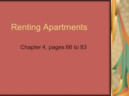 Renting Apartments Chapter 4, pages 66 to 83. Outcomes Learn some terminology about renting an apartment in Nova Scotia Learn rights/responsibilities.