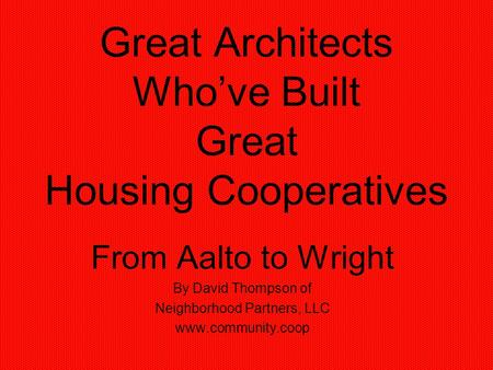 Great Architects Whove Built Great Housing Cooperatives From Aalto to Wright By David Thompson of Neighborhood Partners, LLC www.community.coop.