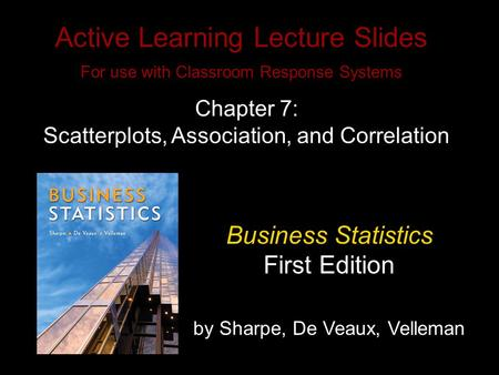 Slide 7- 1 Copyright © 2010 Pearson Education, Inc. Active Learning Lecture Slides For use with Classroom Response Systems Business Statistics First Edition.