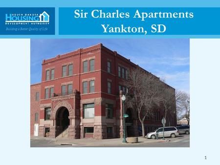 Building a Better Quality of Life Sir Charles Apartments Yankton, SD 1.