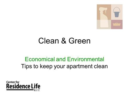 Clean & Green Economical and Environmental Tips to keep your apartment clean.