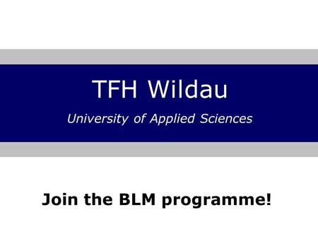 TFH Wildau University of Applied Sciences Join the BLM programme!