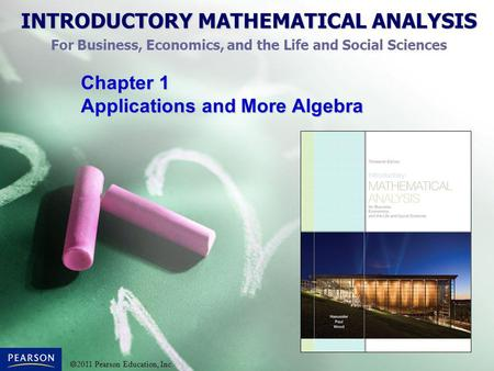 INTRODUCTORY MATHEMATICAL ANALYSIS For Business, Economics, and the Life and Social Sciences 2011 Pearson Education, Inc. Chapter 1 Applications and More.