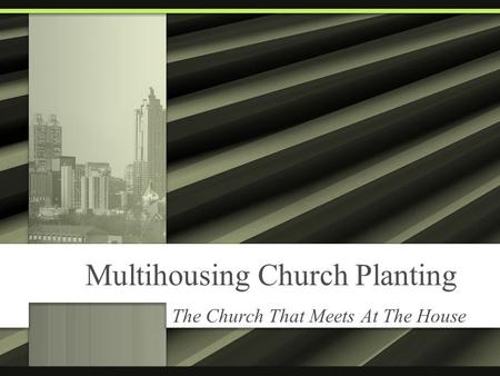 Multihousing Church Planting The Church That Meets At The House.