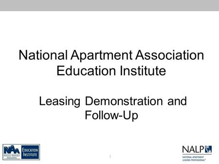 National Apartment Association Education Institute Leasing Demonstration and Follow-Up 1.