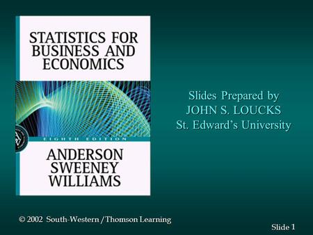 1 1 Slide Slides Prepared by JOHN S. LOUCKS St. Edwards University © 2002 South-Western /Thomson Learning.