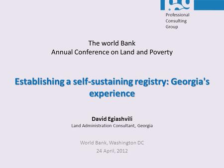 Establishing a self-sustaining registry: Georgia's experience World Bank, Washington DC 24 April, 2012 The world Bank Annual Conference on Land and Poverty.