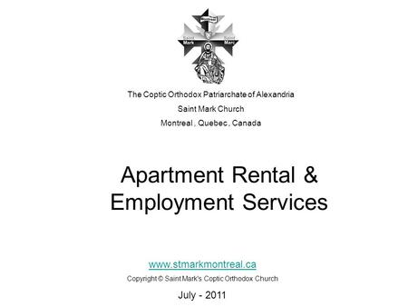 Apartment Rental & Employment Services The Coptic Orthodox Patriarchate of Alexandria Saint Mark Church Montreal, Quebec, Canada www.stmarkmontreal.ca.