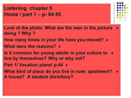Listening chapter 5 Home / part 1 – p- 84 85 Look at the photo. What are the men in the picture doing ? Why ? How many times in your life have you moved?