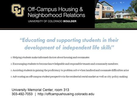 Educating and supporting students in their development of independent life skills o Helping students make informed choices about housing and roommates.