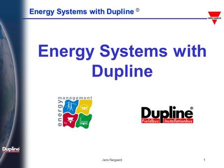 Energy Systems with Dupline Energy Systems with Dupline ® Jens Neigaard1 Energy Systems with Dupline.
