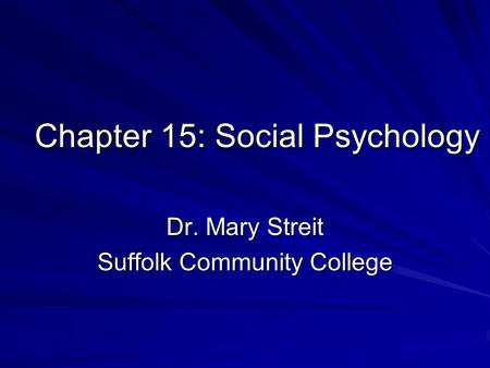 Chapter 15: Social Psychology Dr. Mary Streit Suffolk Community College.