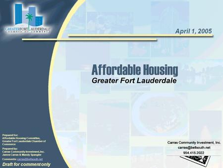 Affordable Housing Prepared for: Affordable Housing Committee, Greater Fort Lauderdale Chamber of Commerce Prepared by: Carras Community Investment, Inc.