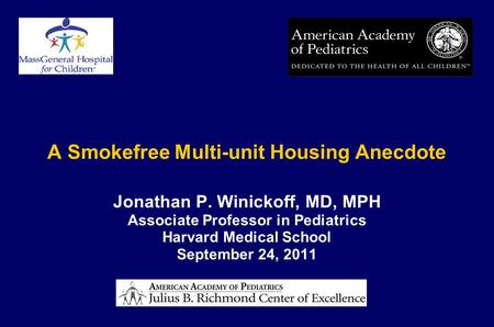 A Smokefree Multi-unit Housing Anecdote Jonathan P. Winickoff, MD, MPH Associate Professor in Pediatrics Harvard Medical School September 24, 2011.