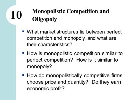 10 Monopolistic Competition and Oligopoly What market structures lie between perfect competition and monopoly, and what are their characteristics? How.