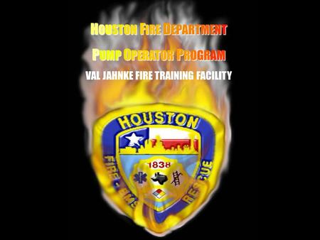 HH HOUSTON FIRE DEPARTMENT PUMP OPERATOR PROGRAM
