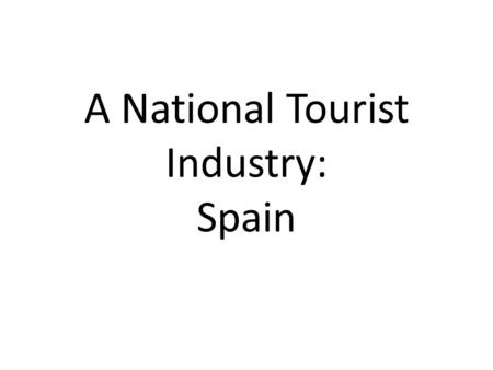 A National Tourist Industry: Spain. Growth And Development Spain is a classic example of post-1945 growth in tourism, with over 34 million tourists annually.