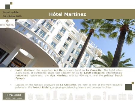 Hotel Martinez, the legendary Art Deco luxury hotel on La Croisette. The hotel offers 2,500 sq.m. of conference space with capacity for up to 1.000 delegates,