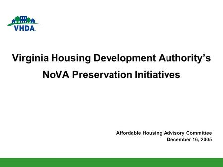 Virginia Housing Development Authoritys NoVA Preservation Initiatives Affordable Housing Advisory Committee December 16, 2005.