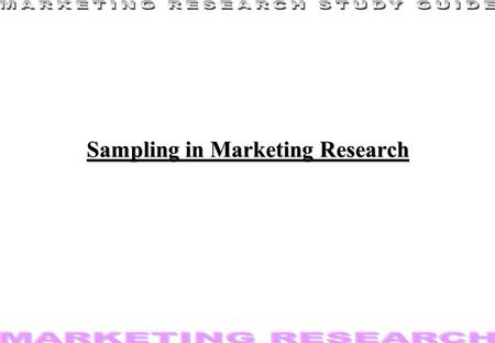1 Sampling in Marketing Research. 2 Basics of sampling I l A sample is a part of a whole to show what the rest is like. l Sampling helps to determine.