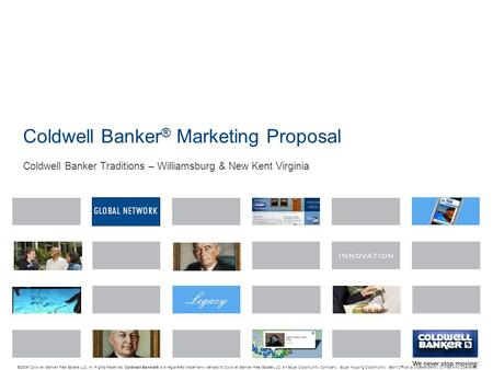 Coldwell Banker ® Marketing Proposal Coldwell Banker Traditions – Williamsburg & New Kent Virginia © 2009 Coldwell Banker Real Estate LLC. All Rights Reserved.