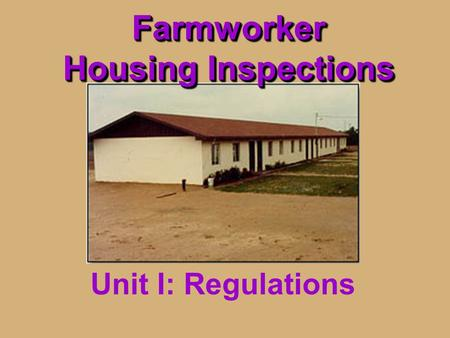 Farmworker Housing Inspections Unit I: Regulations.