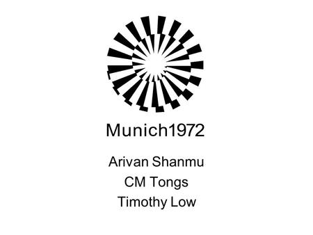Arivan Shanmu CM Tongs Timothy Low. I n t r o d u c t i o n On 26 th August 1972, the world gathered for the greatest sporting event in Munich, Germany.
