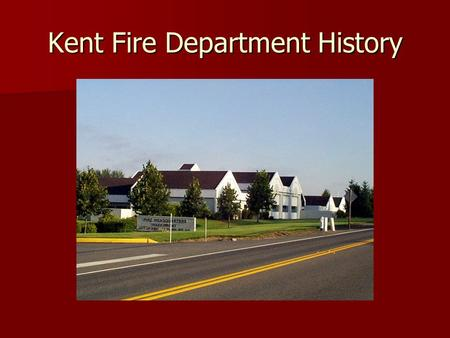 Kent Fire Department History. 1892 The beginning of the Kent Fire Department as an informal Department. The beginning of the Kent Fire Department as an.