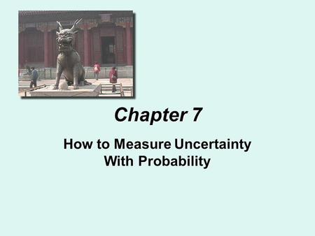Chapter 7 How to Measure Uncertainty With Probability.