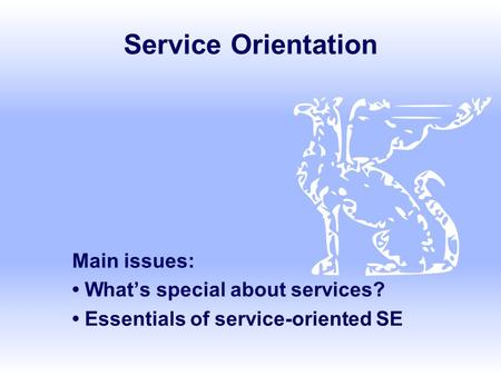 Service Orientation Main issues: Whats special about services? Essentials of service-oriented SE.