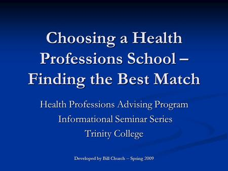 Choosing a Health Professions School – Finding the Best Match Health Professions Advising Program Informational Seminar Series Informational Seminar Series.