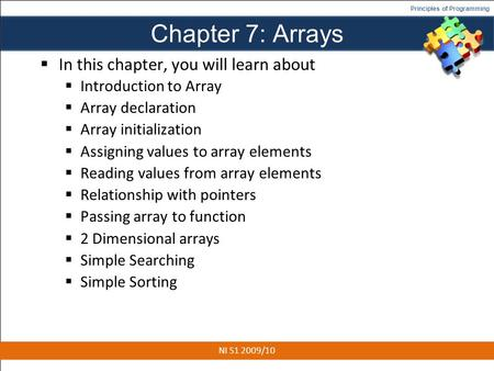 Principles of Programming Chapter 7: Arrays In this chapter, you will learn about Introduction to Array Array declaration Array initialization Assigning.