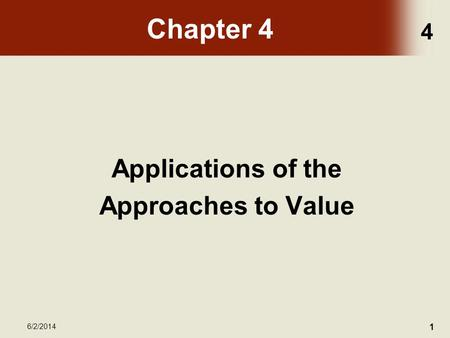 4 6/2/2014 1 Chapter 4 Applications of the Approaches to Value.