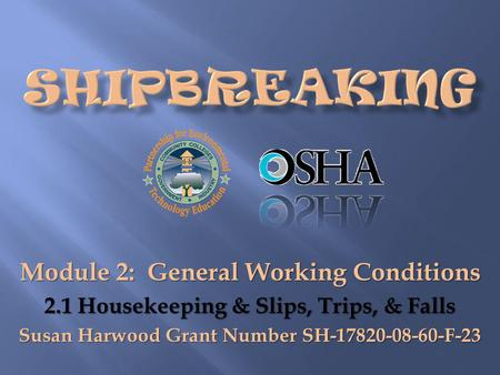 Module 2: General Working Conditions 2.1 Housekeeping & Slips, Trips, & Falls Susan Harwood Grant Number SH-17820-08-60-F-23.