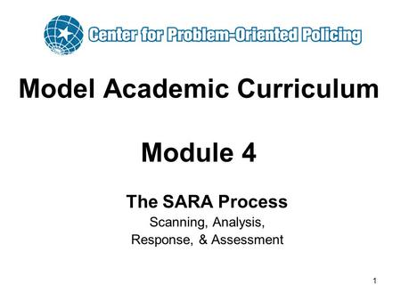 1 Model Academic Curriculum Module 4 The SARA Process Scanning, Analysis, Response, & Assessment.