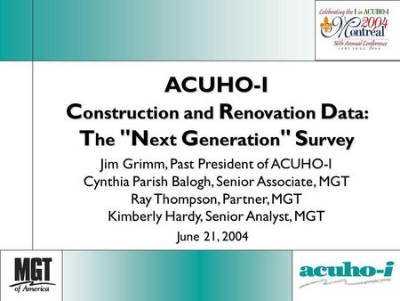 ACUHO-I C onstruction and R enovation D ata: T he ''N ext G eneration '' S urvey Jim Grimm, Past President of ACUHO-I Cynthia Parish Balogh, Senior Associate,